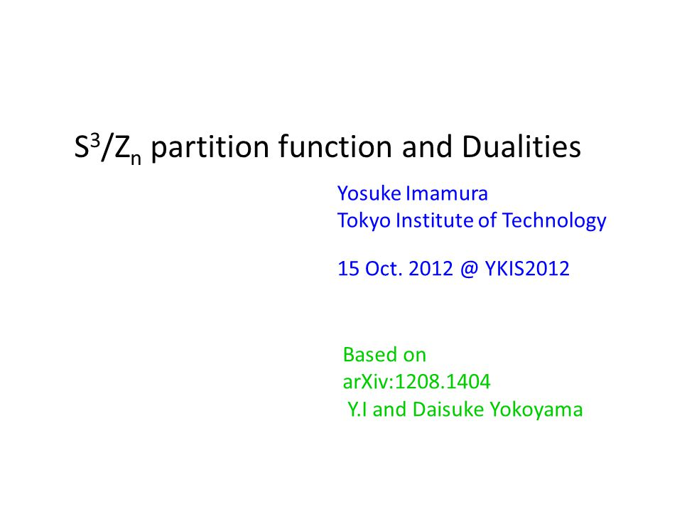 S 3 /Z n partition function and Dualities Yosuke Imamura Tokyo Institute of Technology 15 Oct.