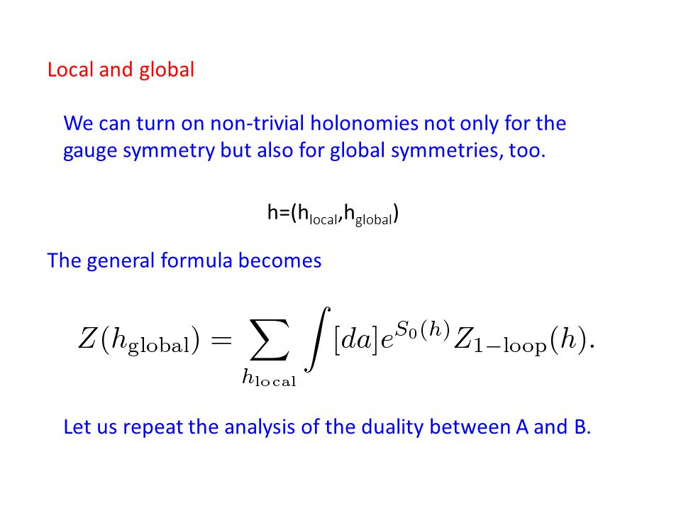 We can turn on non-trivial holonomies not only for the gauge symmetry but also for global symmetries, too. The general formula becomes h=(h local,h gl