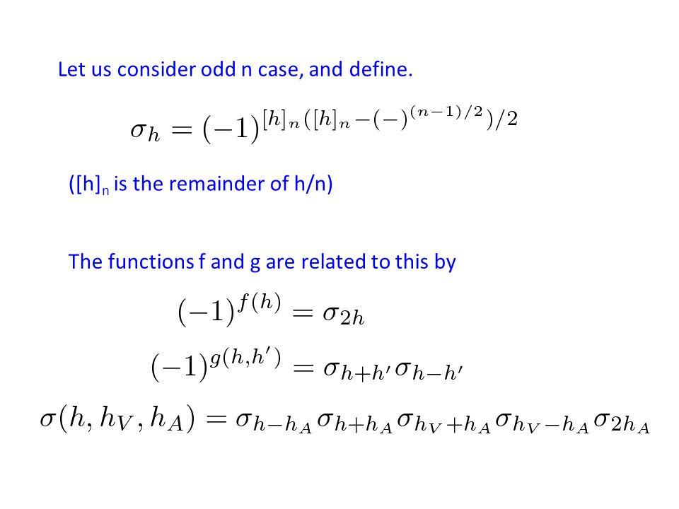 Let us consider odd n case, and define.