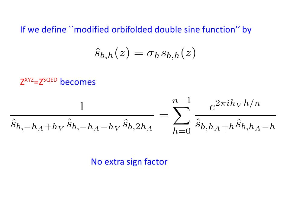 If we define ``modified orbifolded double sine function'' by No extra sign factor Z XYZ =Z SQED becomes