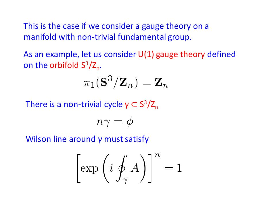 This is the case if we consider a gauge theory on a manifold with non-trivial fundamental group. As an example, let us consider U(1) gauge theory defi