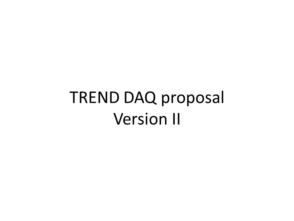 TREND DAQ proposal Version II