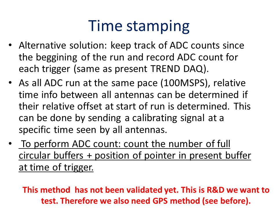 Time stamping Alternative solution: keep track of ADC counts since the beggining of the run and record ADC count for each trigger (same as present TREND DAQ).