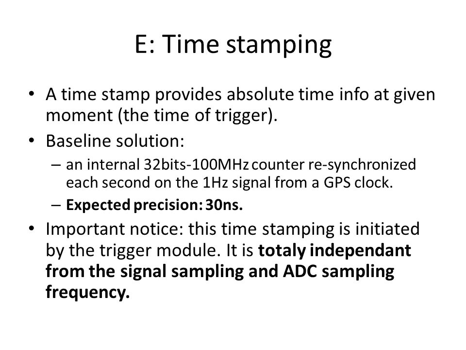 E: Time stamping A time stamp provides absolute time info at given moment (the time of trigger).