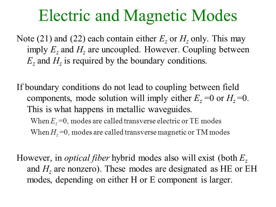Electric and Magnetic Modes Note (21) and (22) each contain either E z or H z only.