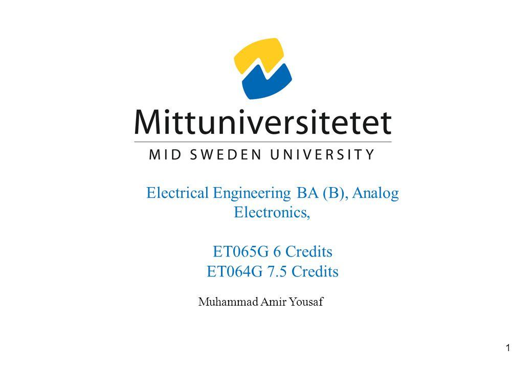 1 Muhammad Amir Yousaf Electrical Engineering BA (B), Analog Electronics, ET065G 6 Credits ET064G 7.5 Credits