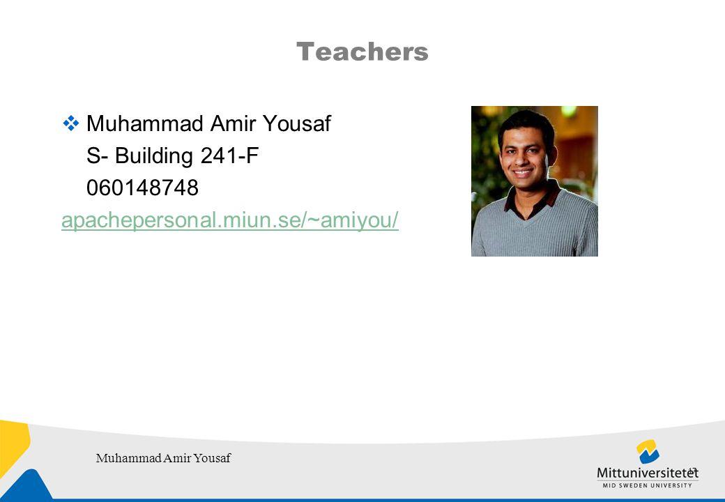 Teachers  Muhammad Amir Yousaf S- Building 241-F 060148748 apachepersonal.miun.se/~amiyou/ 17 Muhammad Amir Yousaf