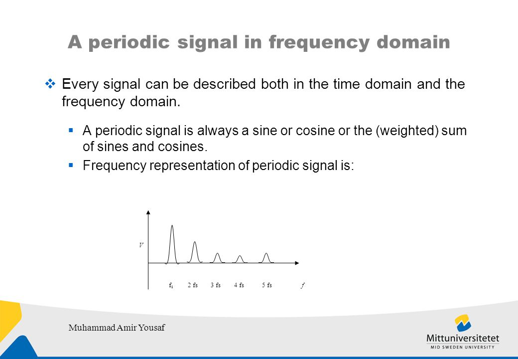 A periodic signal in frequency domain  Every signal can be described both in the time domain and the frequency domain.