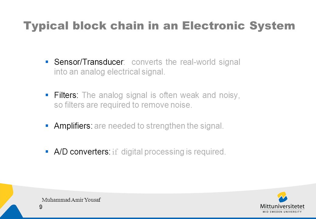 Typical block chain in an Electronic System  Sensor/Transducer: converts the real-world signal into an analog electrical signal.