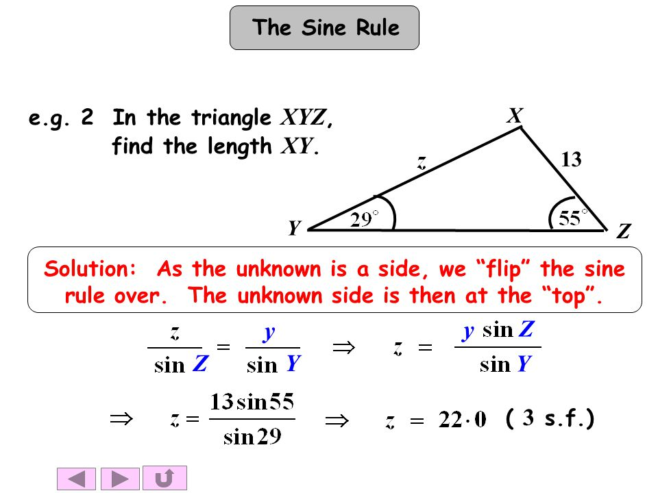 The Sine RuleSolution: As the unknown is a side, we flip the sine rule over.