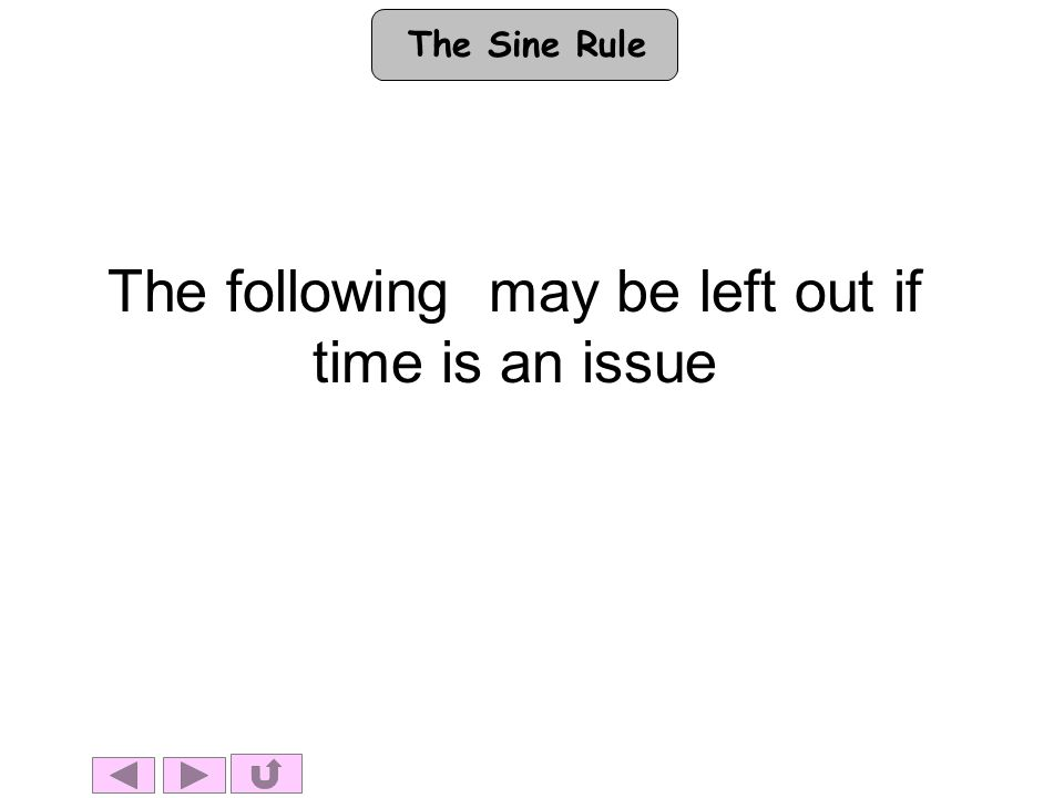 The Sine Rule The following may be left out if time is an issue