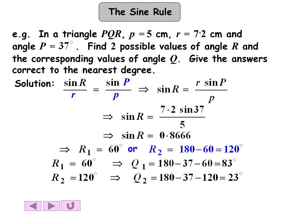 The Sine Rule e.g. In a triangle PQR, p = 5 cm, r = 7.