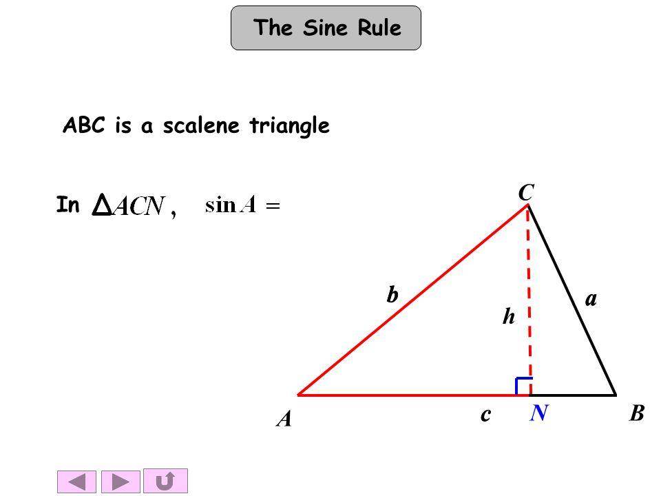 The Sine Rule A h b a c b a c C B In ABC is a scalene triangle N