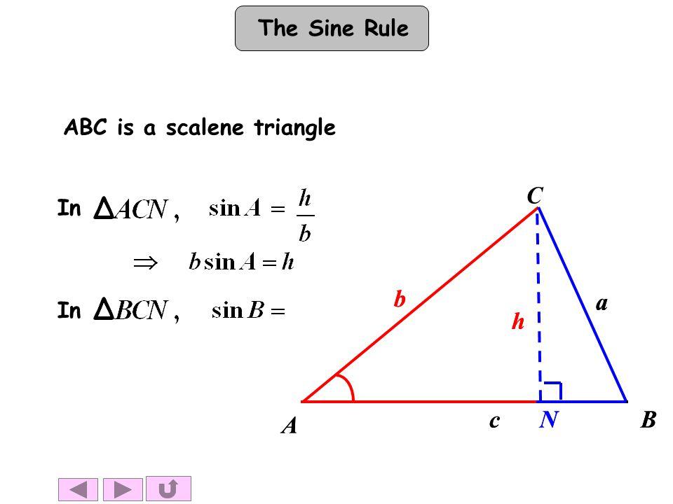 The Sine Rule A BN h b a c A BN h b a c C In ABC is a scalene triangle