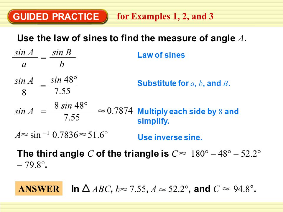 GUIDED PRACTICE for Examples 1, 2, and 3 Use the law of sines to find the measure of angle A.