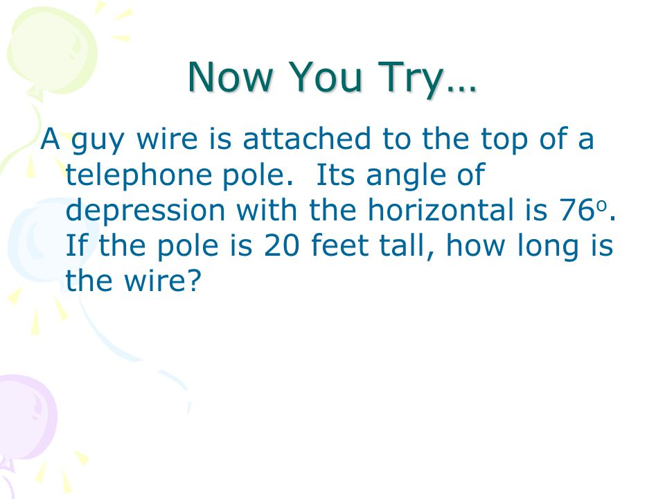Now You Try… A guy wire is attached to the top of a telephone pole.