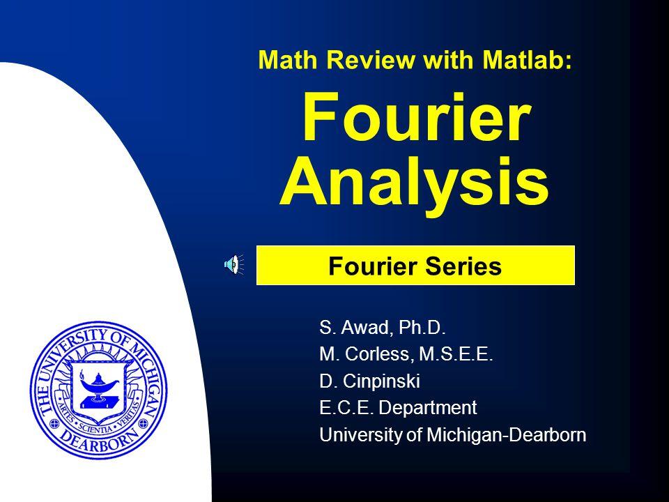 Fourier Analysis S.Awad, Ph.D. M. Corless, M.S.E.E.