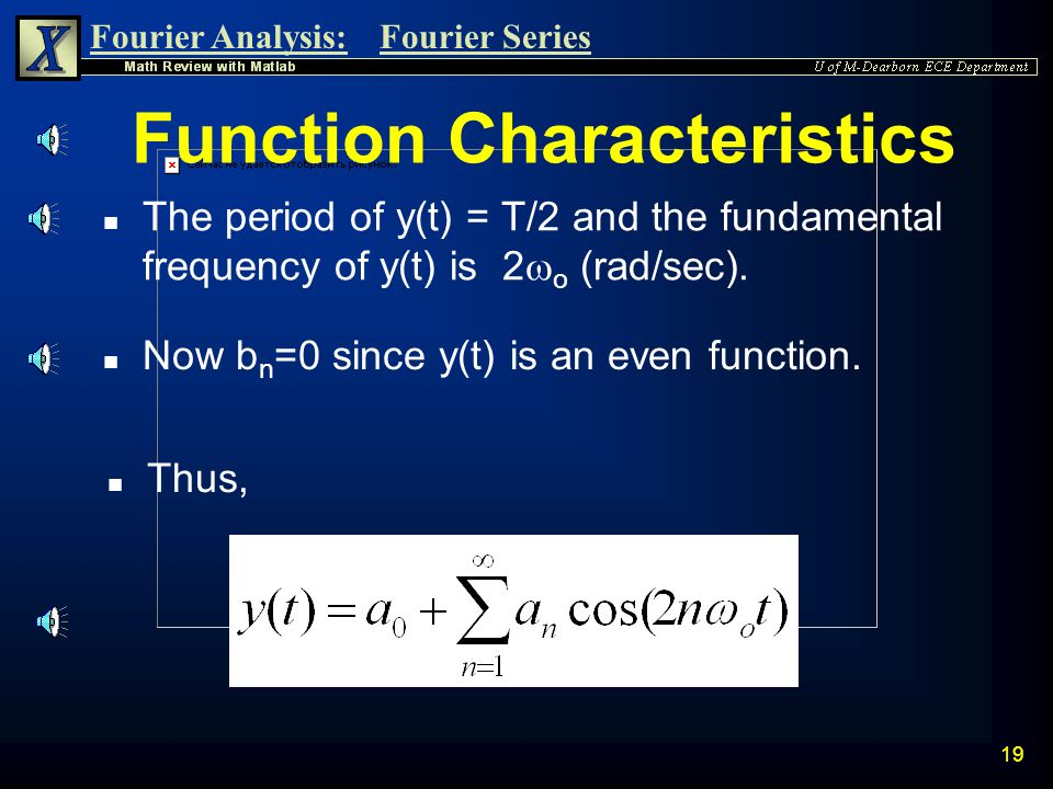Fourier Analysis:Fourier Series 18 n Note that the rectified wave has a period equal to one-half of the source wave period. Example: Full Wave Rectifi