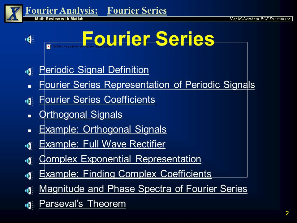 Fourier Analysis:Fourier Series 32 Fourier Series with Complex Exponentials n The Complex Fourier series can be written as: where: n Complex cn n *Complex conjugate n Note: if x(t) is real, c -n = c n *