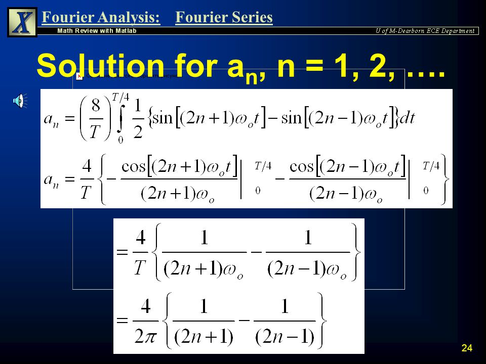 Fourier Analysis:Fourier Series 23 Finding a n, n = 1, 2, ….