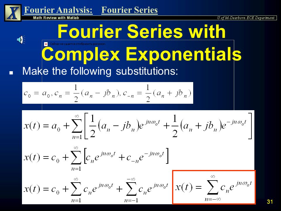 Fourier Analysis:Fourier Series 30 Fourier Series with Complex Exponentials n Noting that 1/j = -j, we can write: