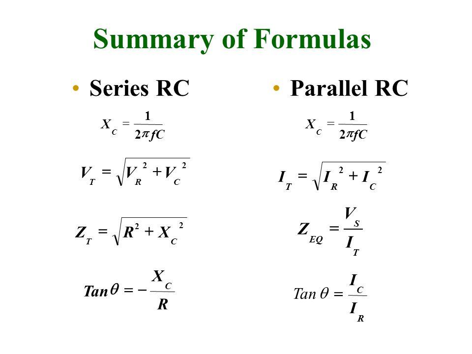Summary of Formulas Series RCParallel RC 22 CRT III  T S EQ I V Z  R C I I Tan  fC X C  2 1  22 CRT VVV  2 2 CT XRZ  R X Tan C  fC X C 