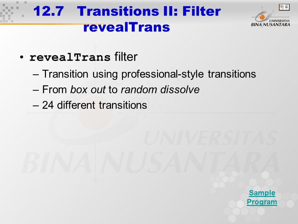 12.7 Transitions II: Filter revealTrans revealTrans filter –Transition using professional-style transitions –From box out to random dissolve –24 diffe