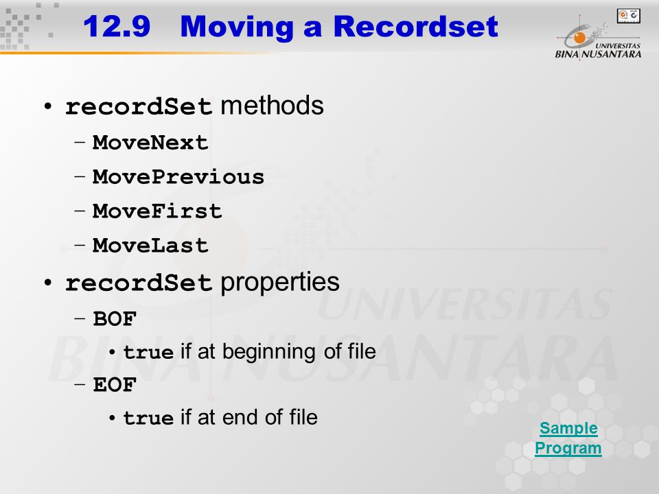 12.9 Moving a Recordset recordSet methods –MoveNext –MovePrevious –MoveFirst –MoveLast recordSet properties –BOF true if at beginning of file –EOF tru