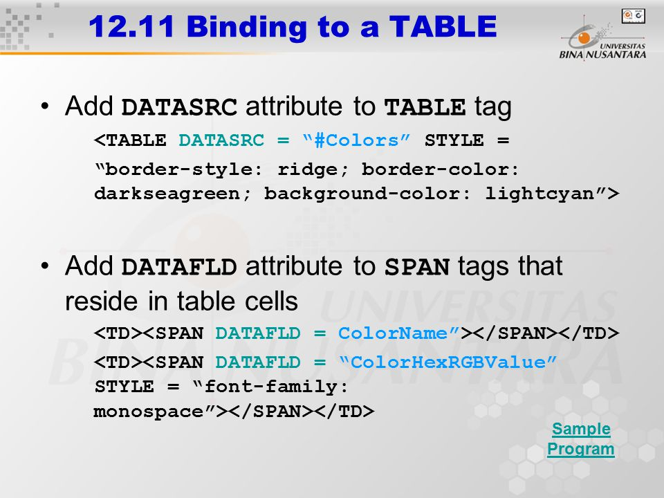 "12.11 Binding to a TABLE Add DATASRC attribute to TABLE tag <TABLE DATASRC = ""#Colors"" STYLE = ""border-style: ridge; border-color: darkseagreen; backg"