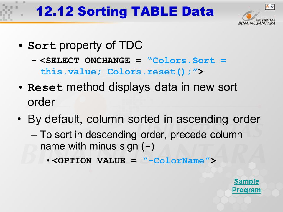 12.12 Sorting TABLE Data Sort property of TDC – Reset method displays data in new sort order By default, column sorted in ascending order –To sort in descending order, precede column name with minus sign ( - ) Sample Program