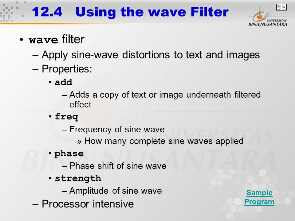 12.4 Using the wave Filter wave filter –Apply sine-wave distortions to text and images –Properties: add –Adds a copy of text or image underneath filte