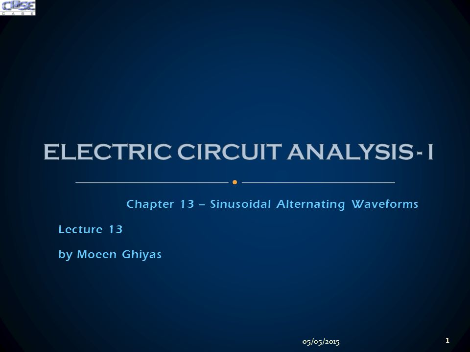 Chapter 13 – Sinusoidal Alternating Waveforms Lecture 13 by Moeen Ghiyas 05/05/2015 1