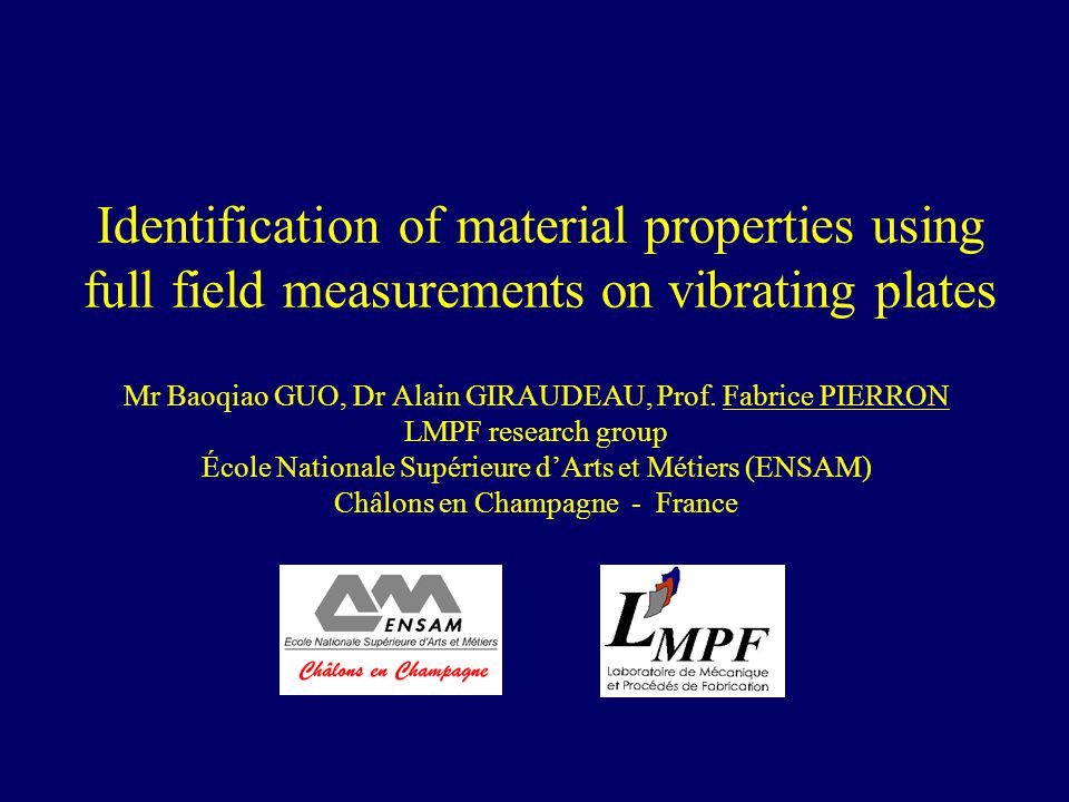 Identification of material properties using full field measurements on vibrating plates Mr Baoqiao GUO, Dr Alain GIRAUDEAU, Prof.