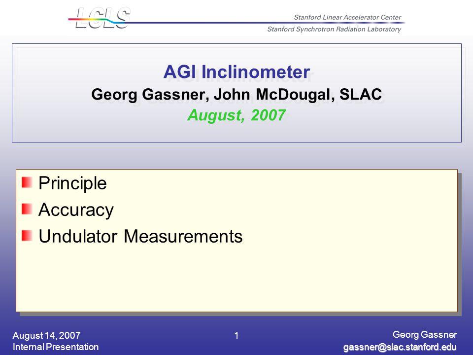 August 14, 2007 Internal Presentation Georg Gassner gassner@slac.stanford.edu 1 AGI Inclinometer Georg Gassner, John McDougal, SLAC August, 2007 Princ