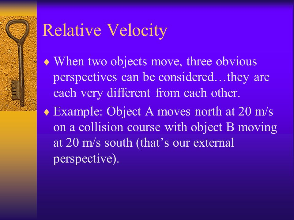 Relative Velocity  When two objects move, three obvious perspectives can be considered…they are each very different from each other.