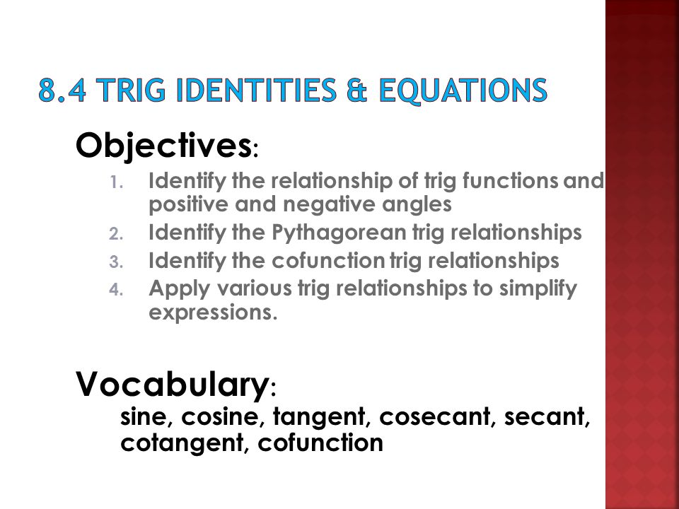 Objectives : 1.Identify the relationship of trig functions and positive and negative angles 2.