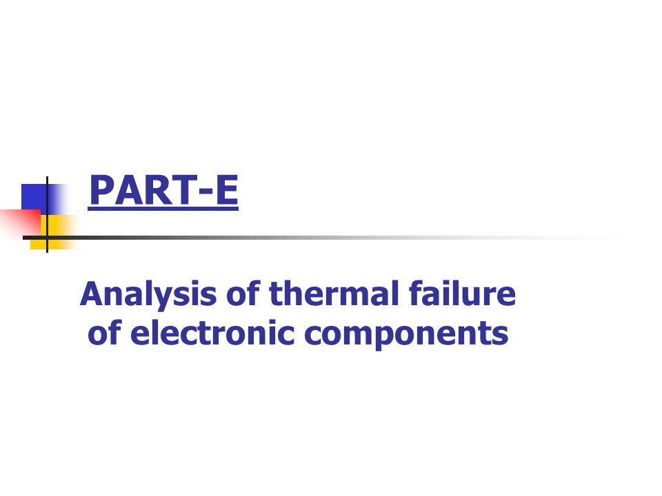 PART-E Analysis of thermal failure of electronic components