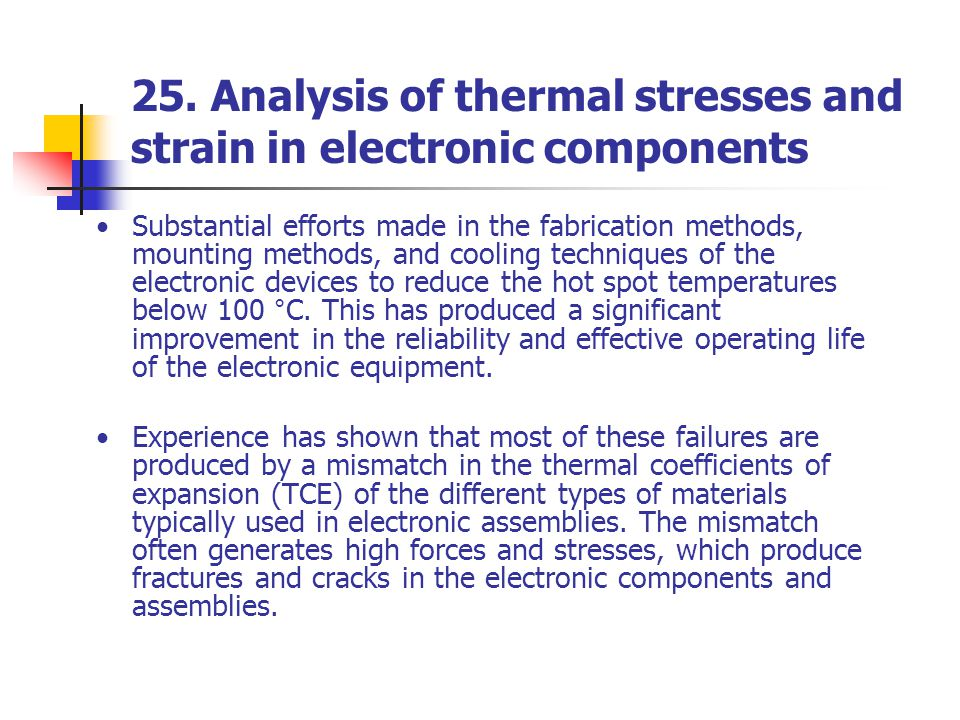 25. Analysis of thermal stresses and strain in electronic components Substantial efforts made in the fabrication methods, mounting methods, and coolin