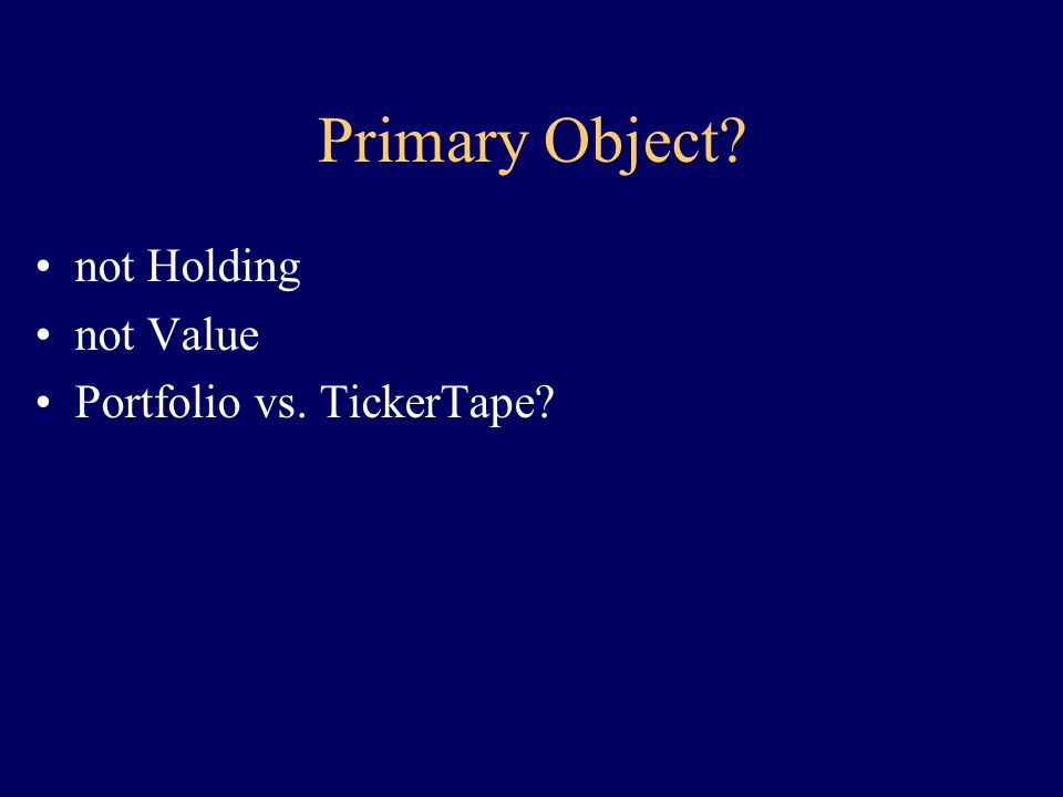 Possible Objects: Portfolio Holding (a portfolio item) Value TickerTape