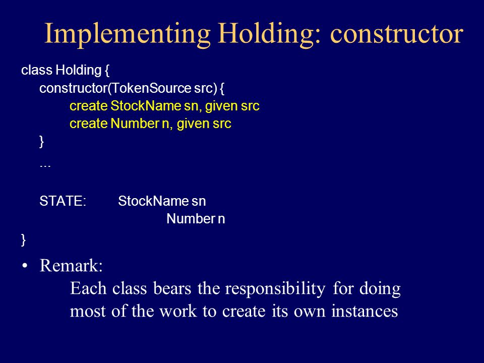 Implementing Holding: STATE class Holding { Value getValue(TickerTape t) { to t: get Value v given sn to v: multiply by n return v } STATE:StockName sn Number n }