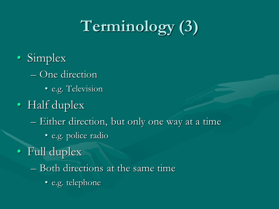 Terminology (3) SimplexSimplex –One direction e.g.