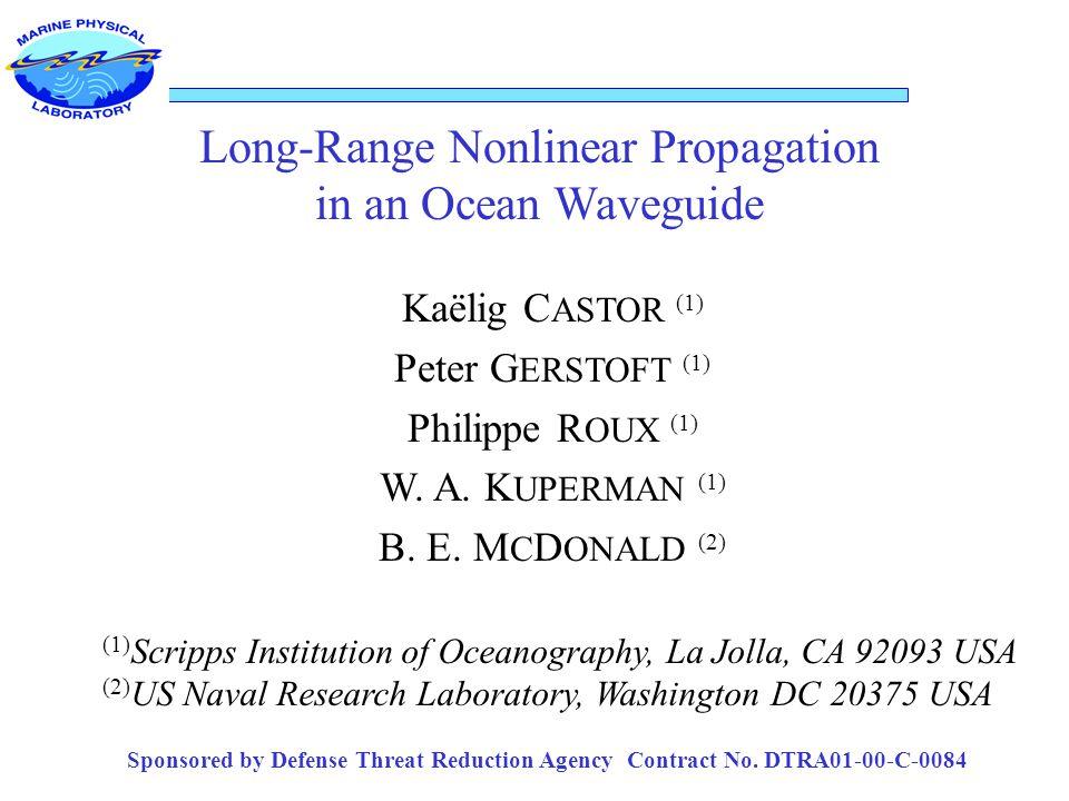 Long-Range Nonlinear Propagation in an Ocean Waveguide Kaëlig C ASTOR (1) Peter G ERSTOFT (1) Philippe R OUX (1) W.