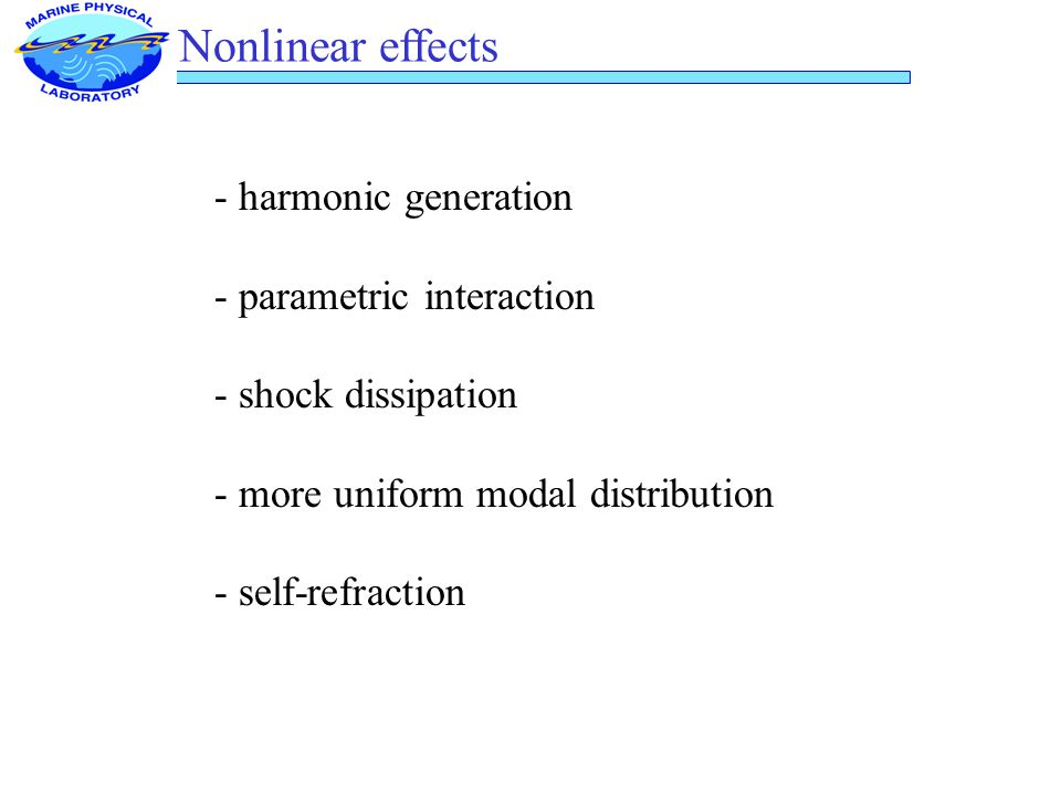 Nonlinear effects - harmonic generation - parametric interaction - shock dissipation - more uniform modal distribution - self-refraction