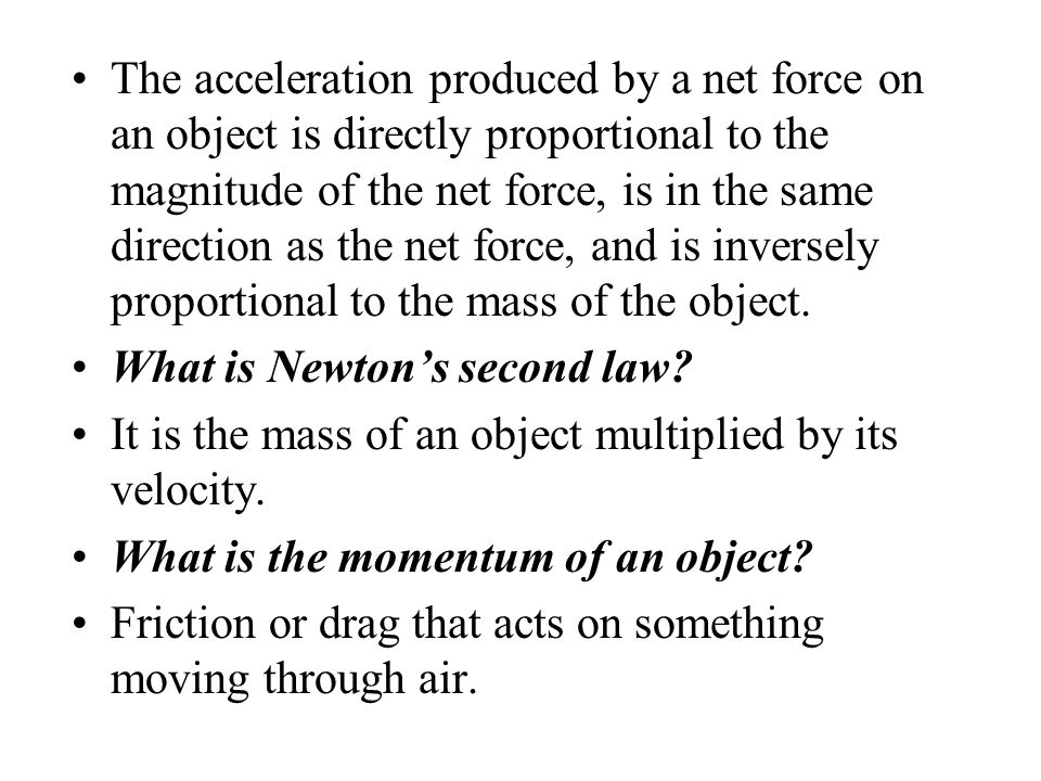The net force (including air resistance) is zero. When is terminal speed attained? a = F net /m What is acceleration of an object according to Newton'
