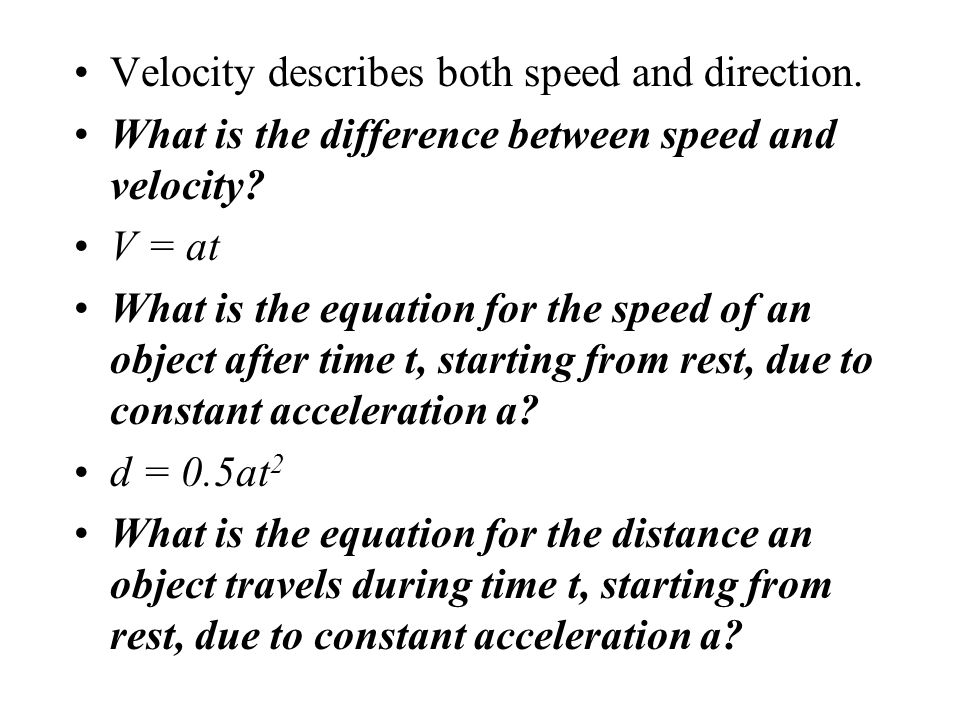 Units are velocity divided by time. What is acceleration? Motion with a constant downward acceleration of 9.8 m/s 2. What is free fall? Speed at an in