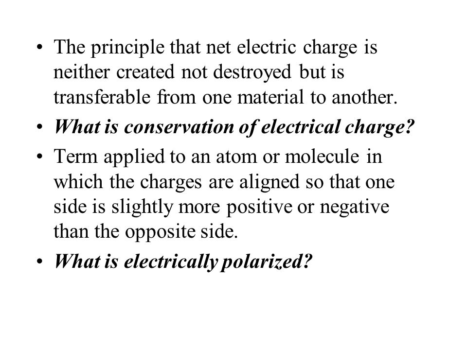 Electricity at rest. What is electrostatics? An ion. What is a charged atom? SI unit of electrical charge. What is a coulomb? Because they have some l