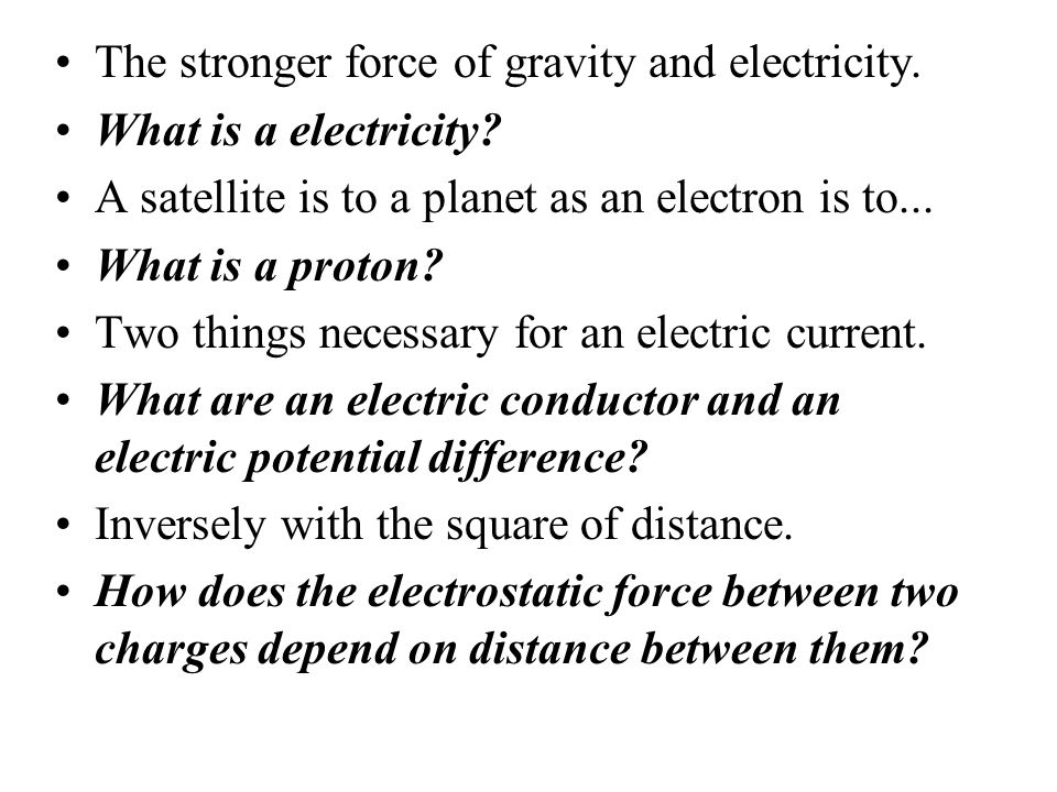 A kind of aura that extends through space around an electrical charge. What is an electric field? An atom that has lost one or more electrons. What is
