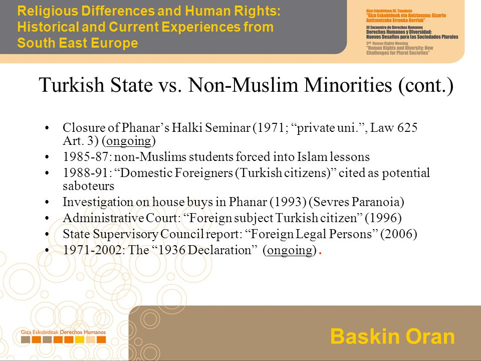 Los programas de desarrollo solidario Baskin Oran Religious Differences and Human Rights: Historical and Current Experiences from South East Europe The property lists of 1936 in the 1970s: the vakifname question Court of Cassation in 1971: Non-Turkish legal person 2002-03: 3rd, 4th, 6th EU Harmonization Packages: stop violation, return the immovables, register the un-registered.