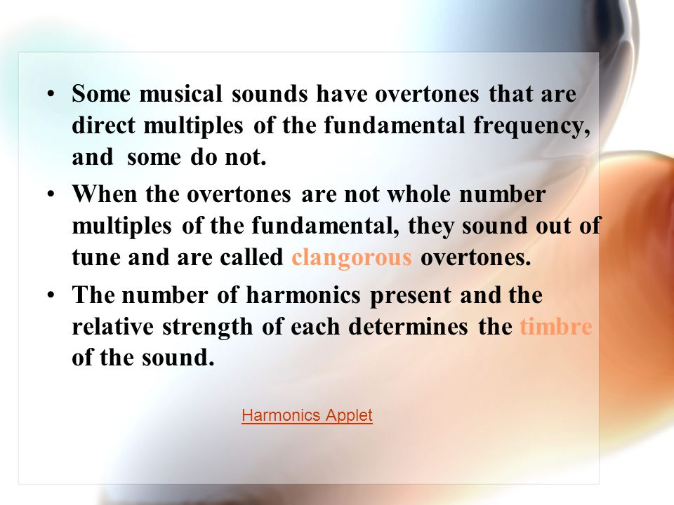 Some musical sounds have overtones that are direct multiples of the fundamental frequency, and some do not.