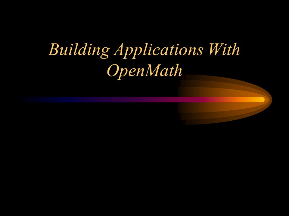 Building Applications With OpenMath